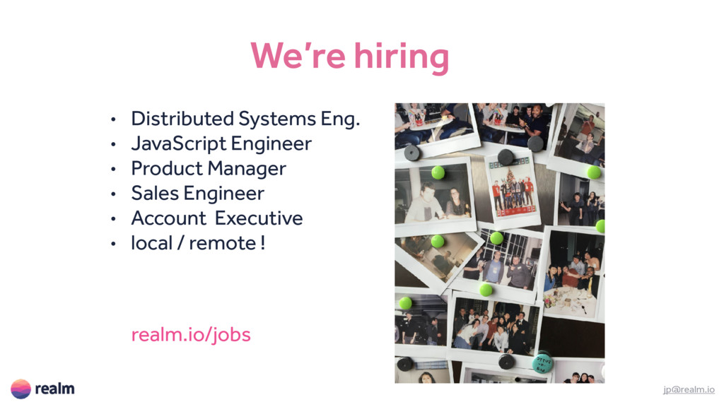 We're hiring jp@realm.io • Distributed Systems ...