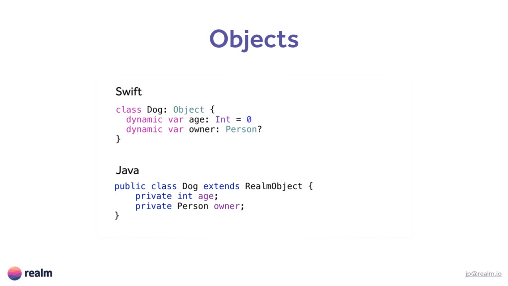 Objects jp@realm.io Objects Queries Notificatio...