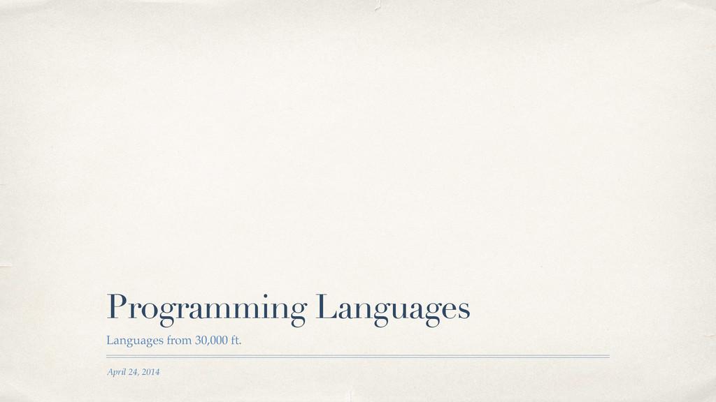 April 24, 2014 Programming Languages Languages ...