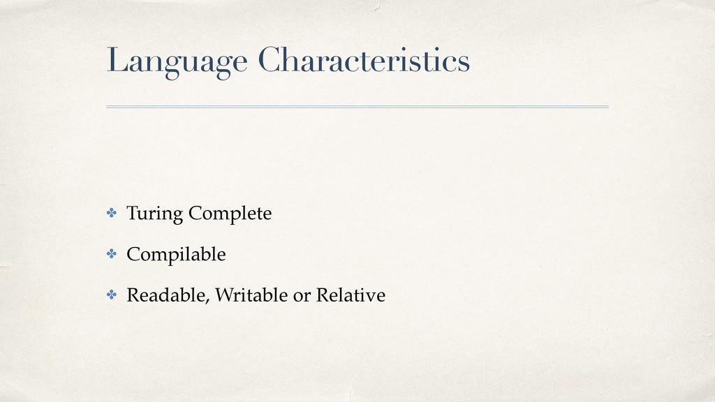 Language Characteristics ✤ Turing Complete! ✤ C...