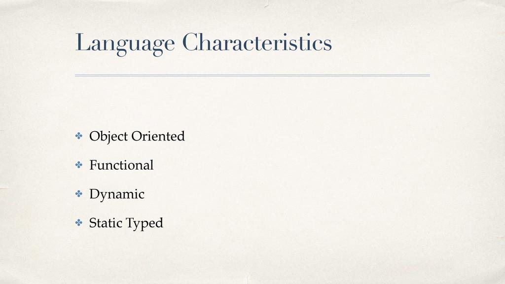 Language Characteristics ✤ Object Oriented! ✤ F...