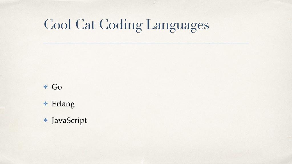 Cool Cat Coding Languages ✤ Go! ✤ Erlang! ✤ Jav...