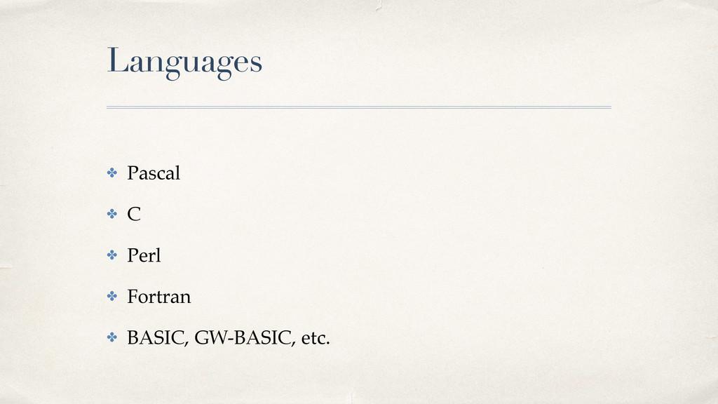 Languages ✤ Pascal! ✤ C! ✤ Perl! ✤ Fortran! ✤ B...