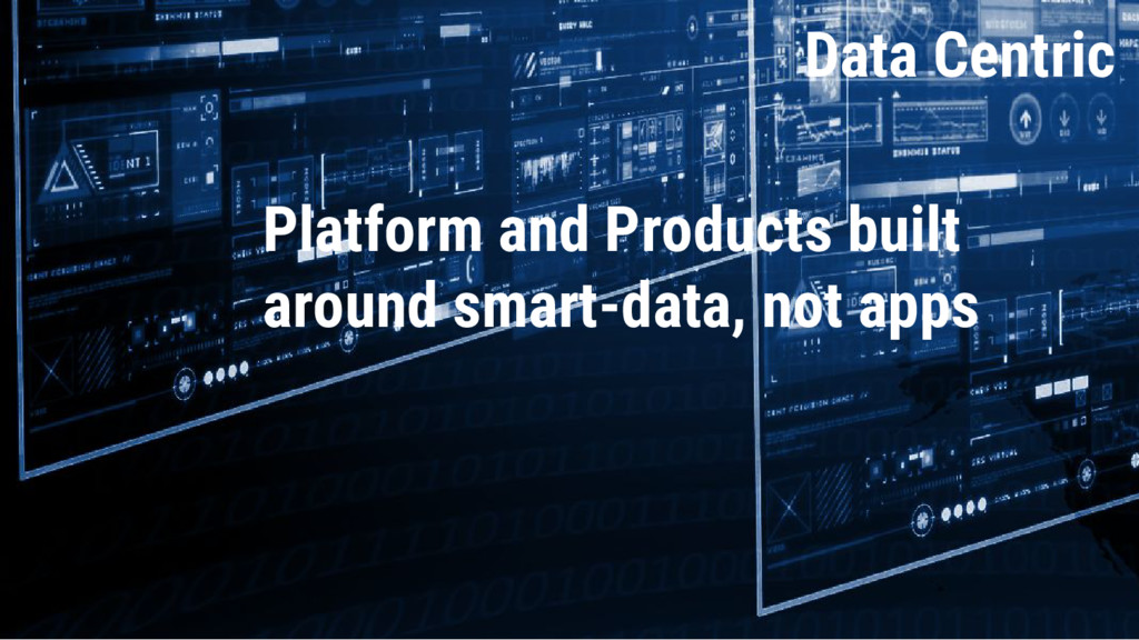 Data Centric Data Centric Platform and Products...