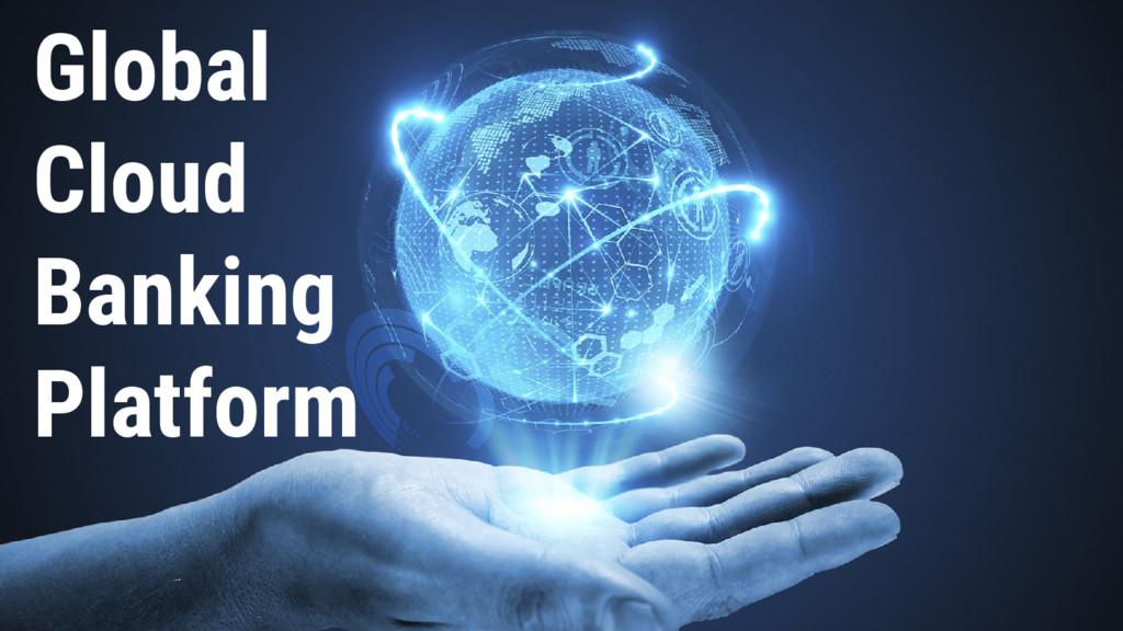 Global Cloud Banking Platform
