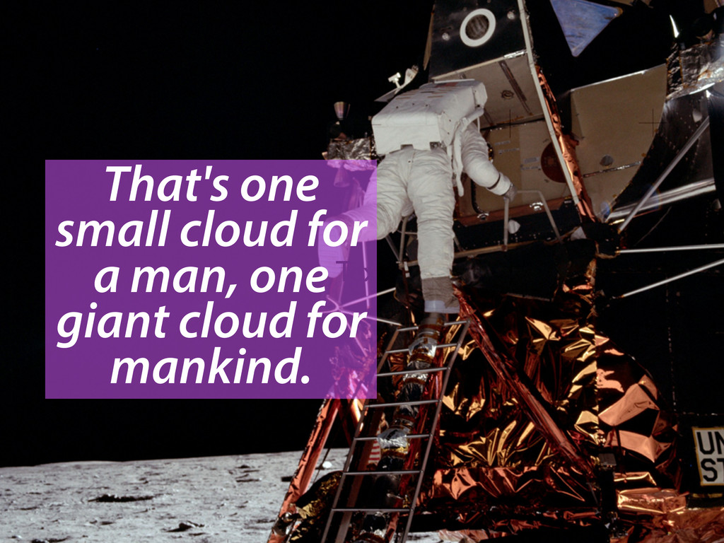 Text That's one small cloud for a man, one gian...