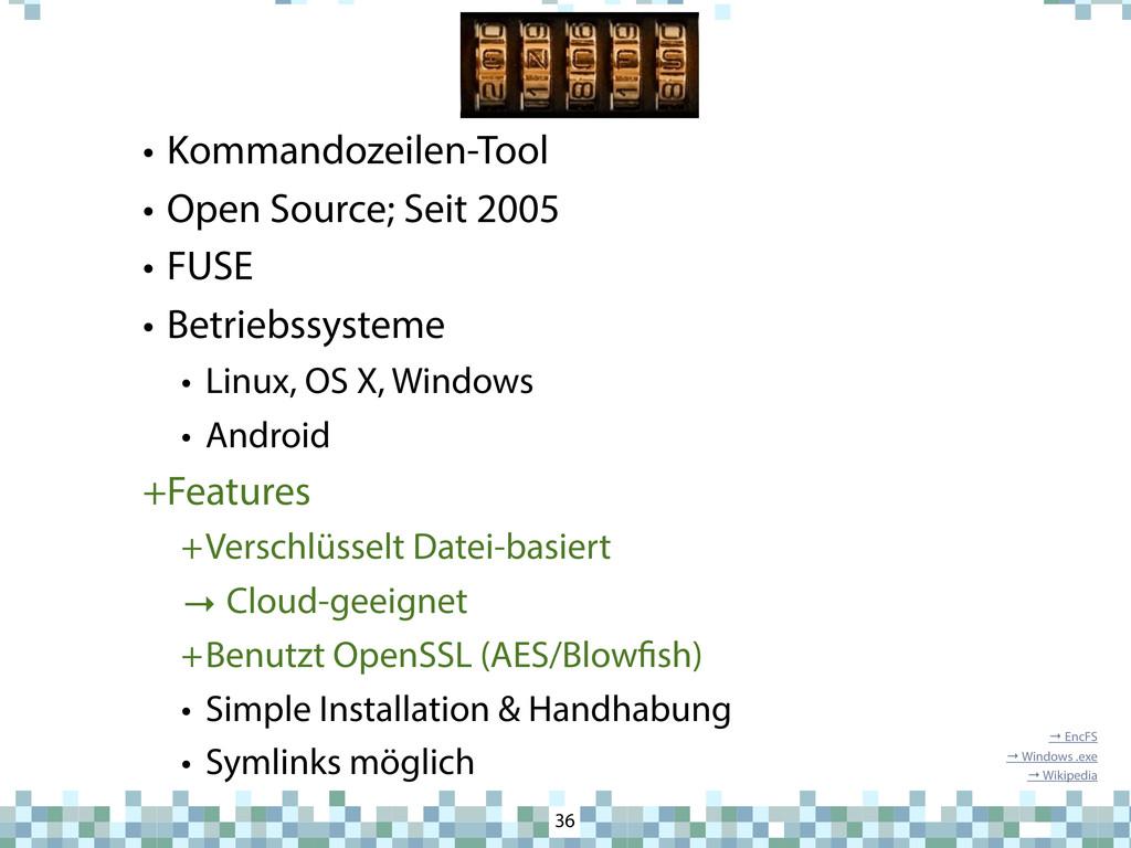 EncFS • Kommandozeilen-Tool • Open Source; Seit...