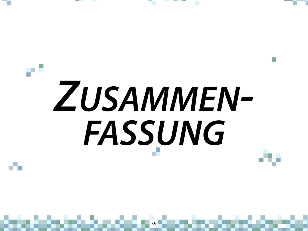 ZUSAMMEN- FASSUNG 39