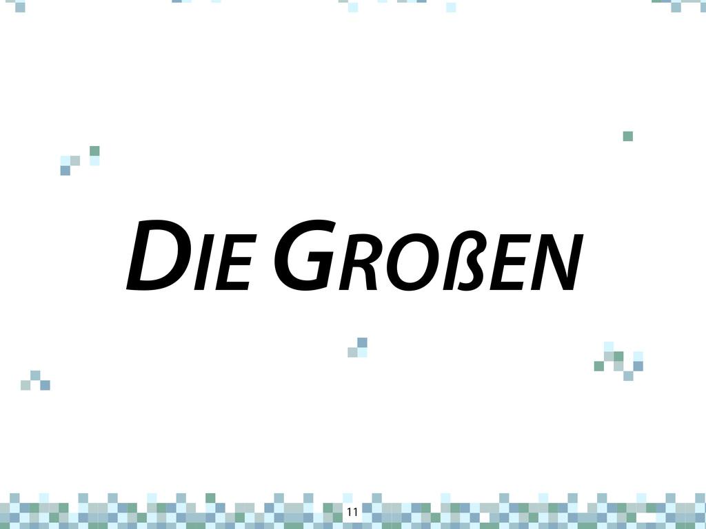 DIE GROßEN 11