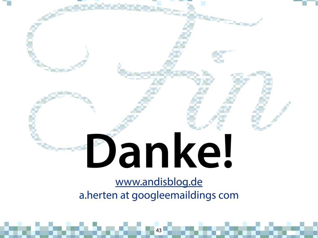 43 Danke! www.andisblog.de a.herten at googleem...