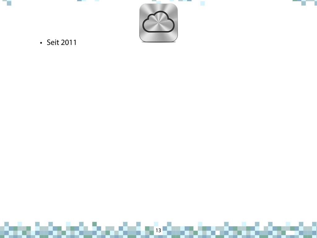 iCloud 13 • Seit 2011