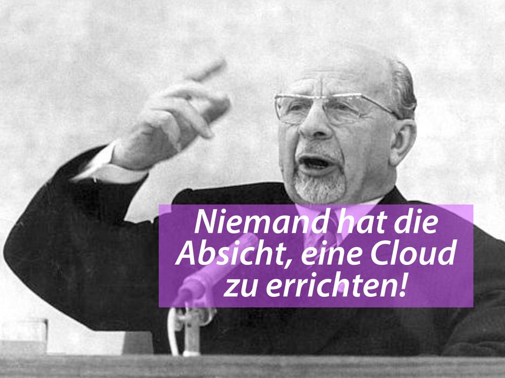 Niemand hat die Absicht, eine Cloud zu errichte...