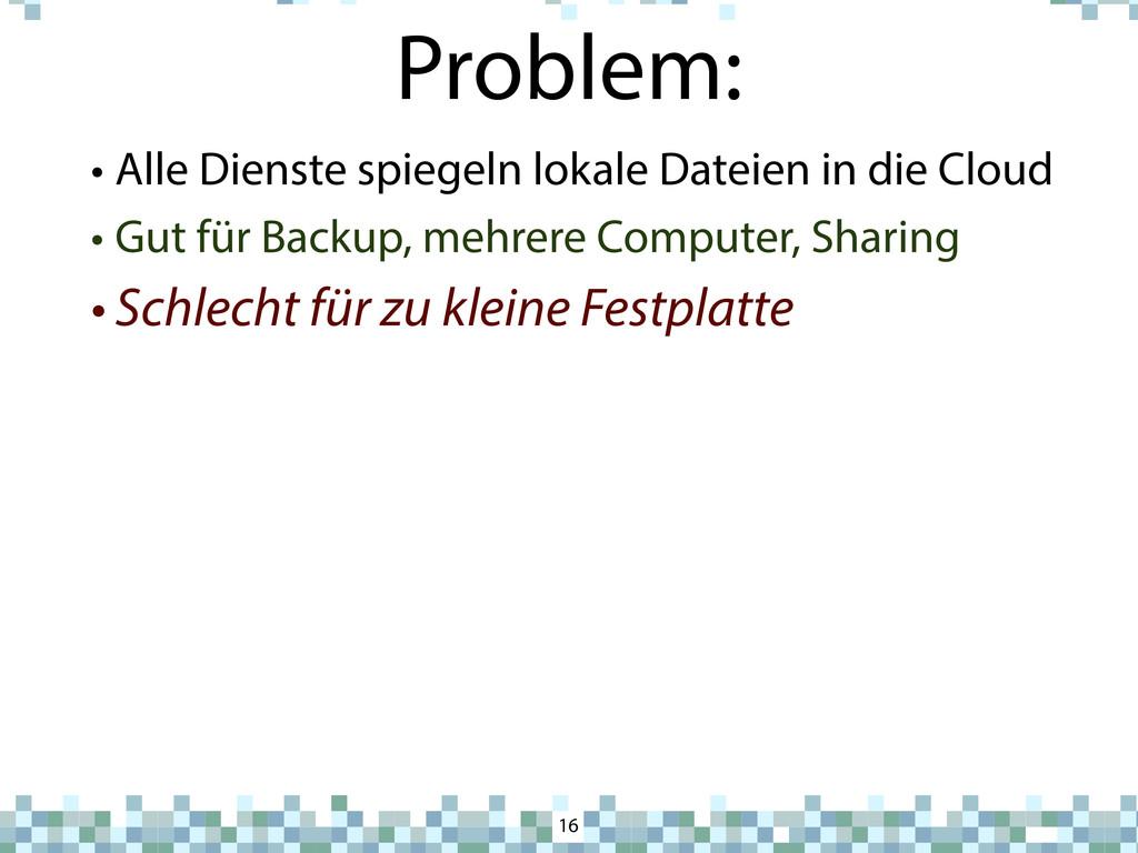 Problem: • Alle Dienste spiegeln lokale Dateien...