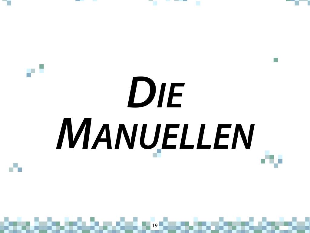 DIE MANUELLEN 19