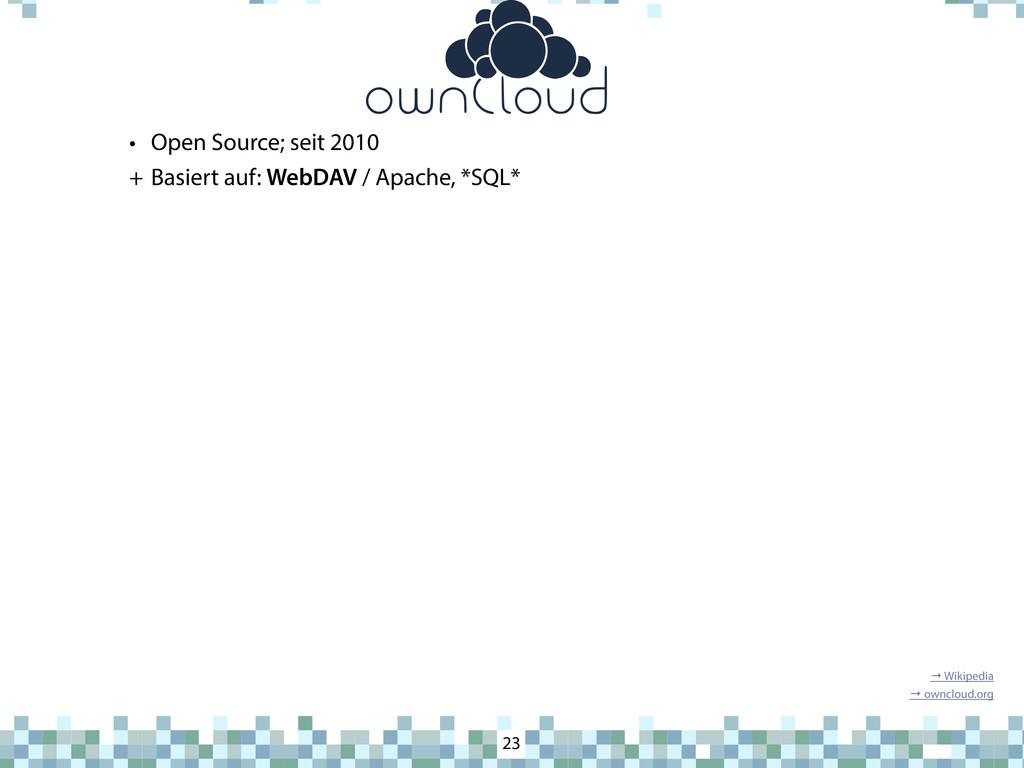 ownCloud • Open Source; seit 2010 + Basiert auf...
