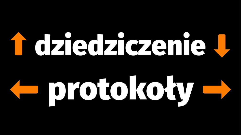 ⬆ dziedziczenie ⬇ ⬅ protokoły ➡