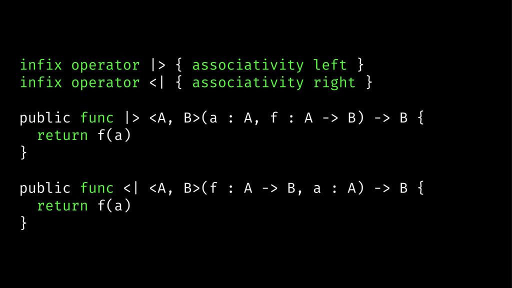 infix operator |> { associativity left } infix ...
