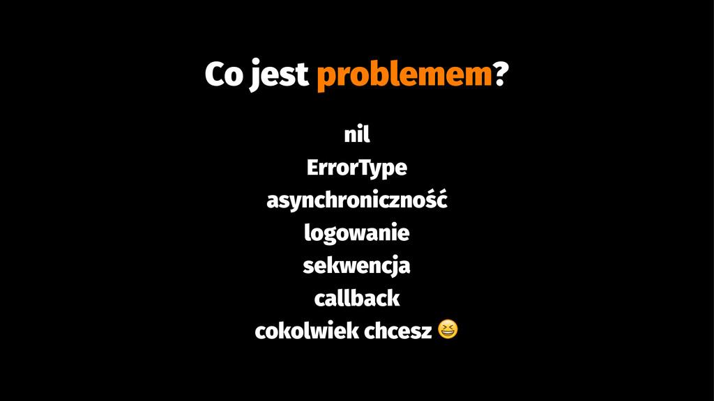 Co jest problemem? nil ErrorType asynchroniczno...