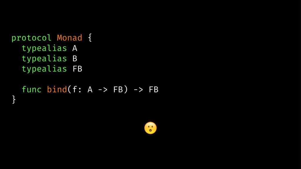 protocol Monad { typealias A typealias B typeal...