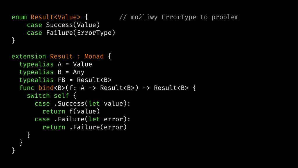 enum Result<Value> { // możliwy ErrorType to pr...