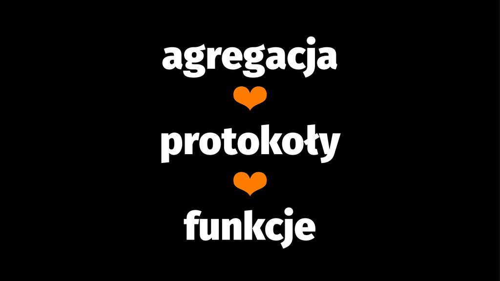 agregacja ❤ protokoły ❤ funkcje