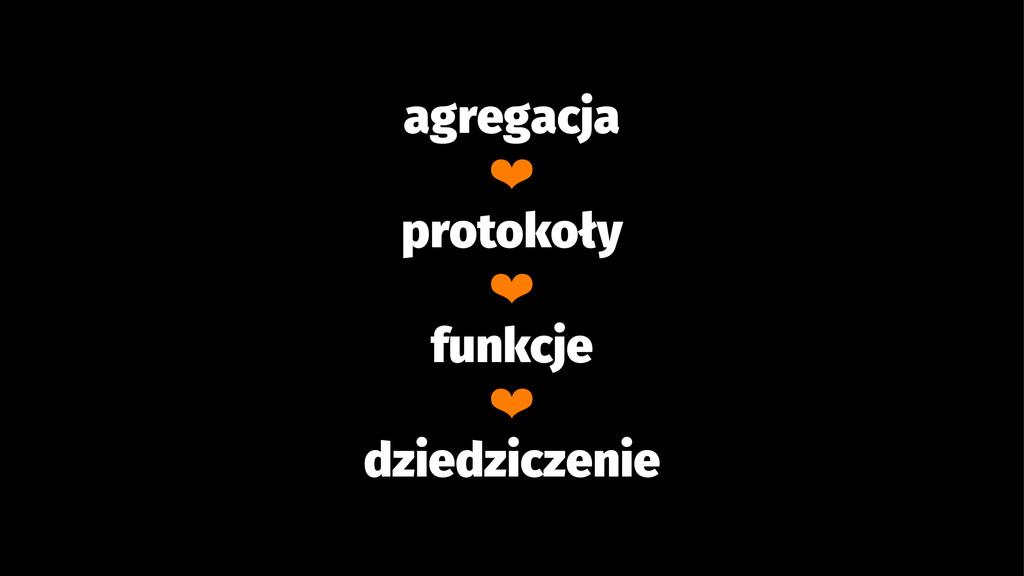 agregacja ❤ protokoły ❤ funkcje ❤ dziedziczenie