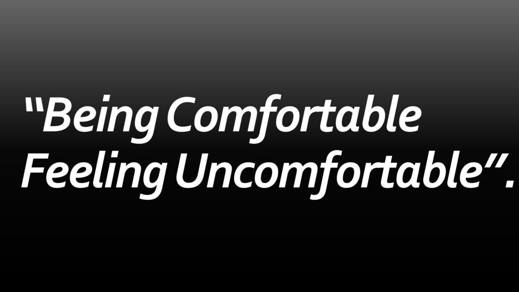 """""""Being Comfortable Feeling Uncomfortable""""."""