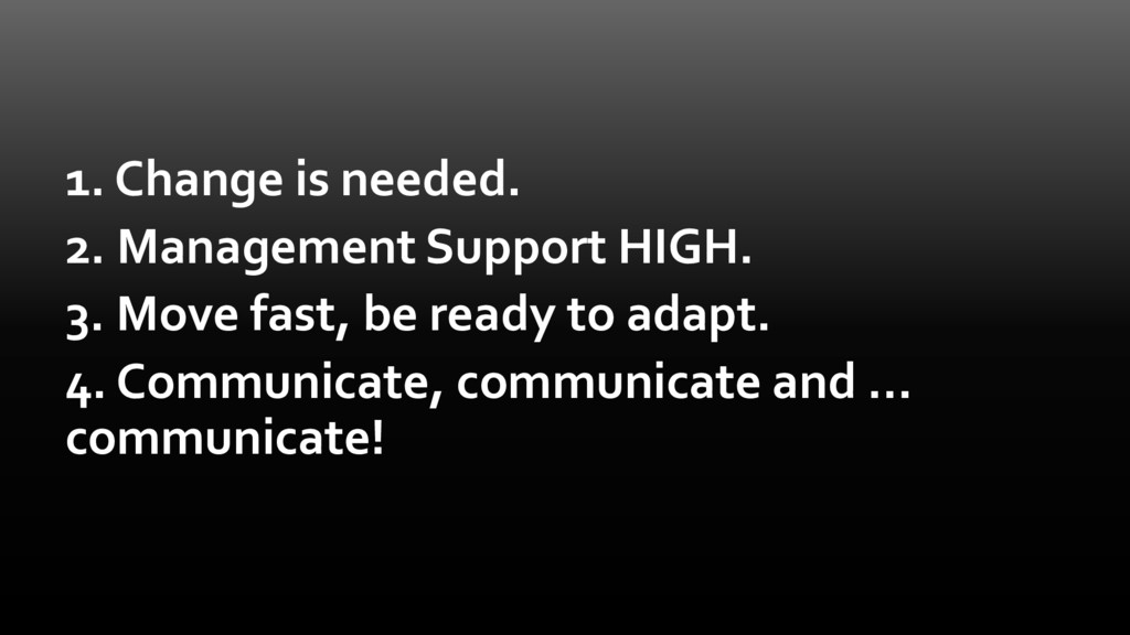 1. Change is needed. 2. Management Support HIGH...
