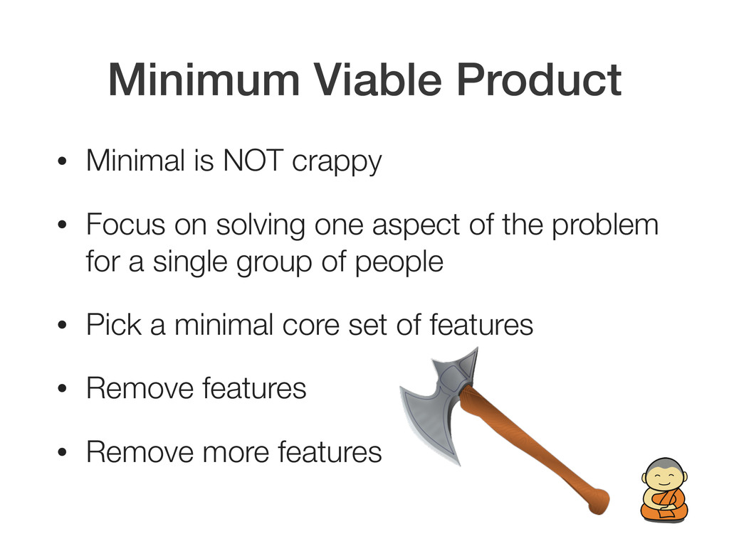 Minimum Viable Product • Minimal is NOT crappy ...