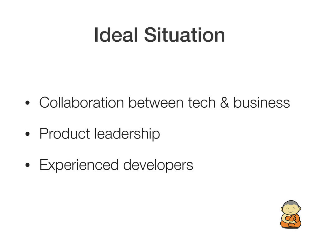 Ideal Situation • Collaboration between tech & ...