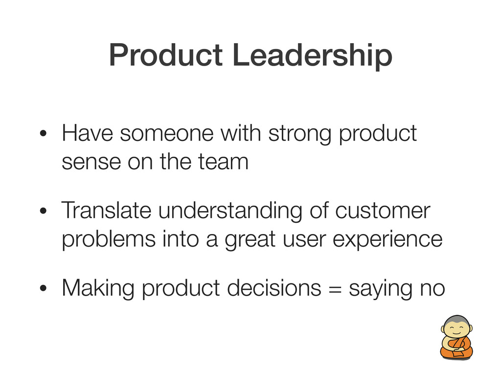Product Leadership • Have someone with strong p...