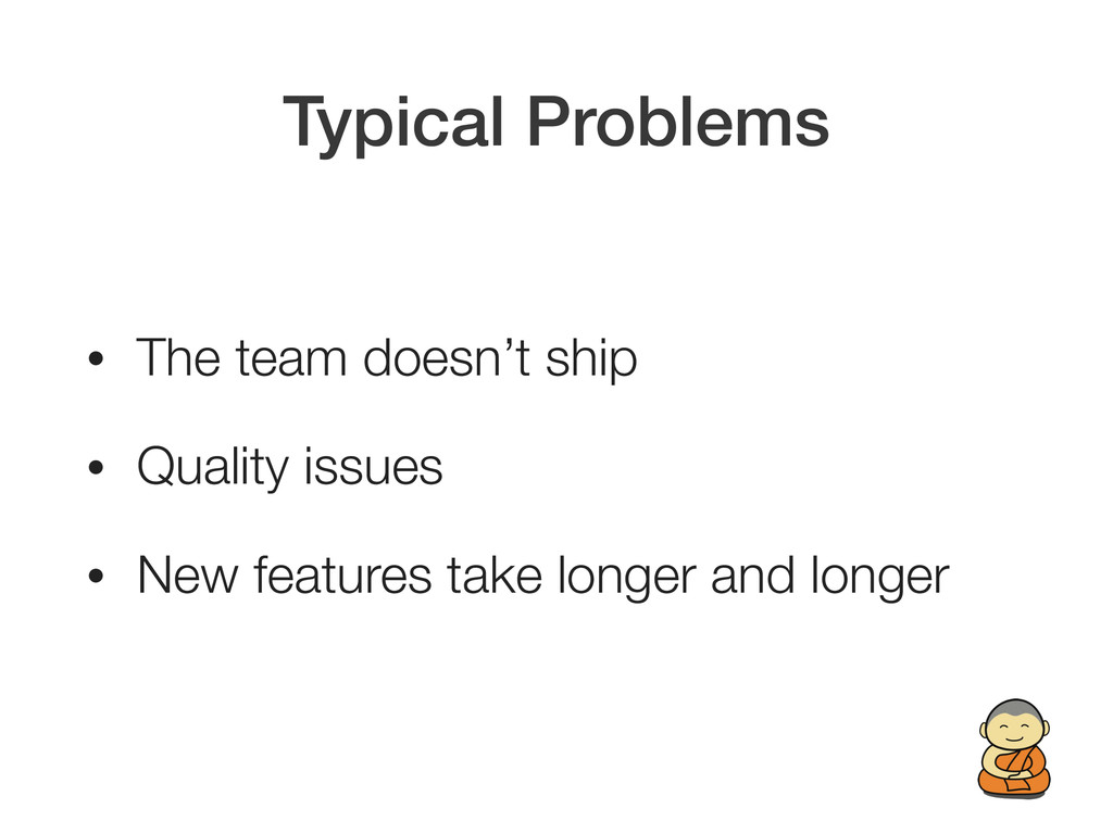 Typical Problems • The team doesn't ship • Qual...