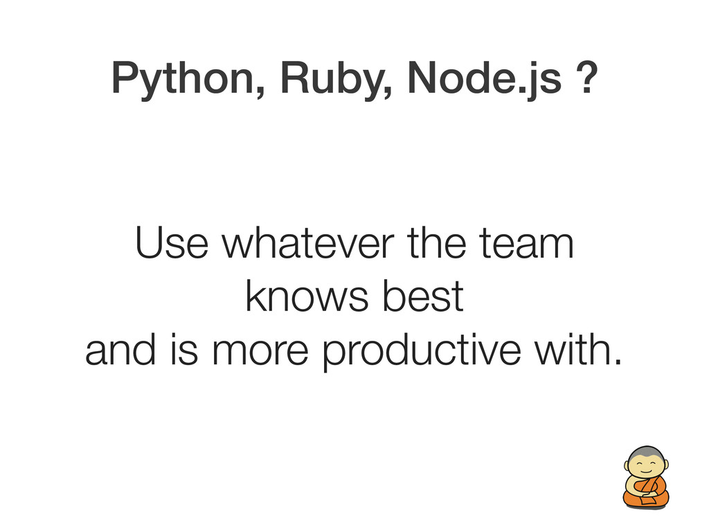 Python, Ruby, Node.js ? Use whatever the team
