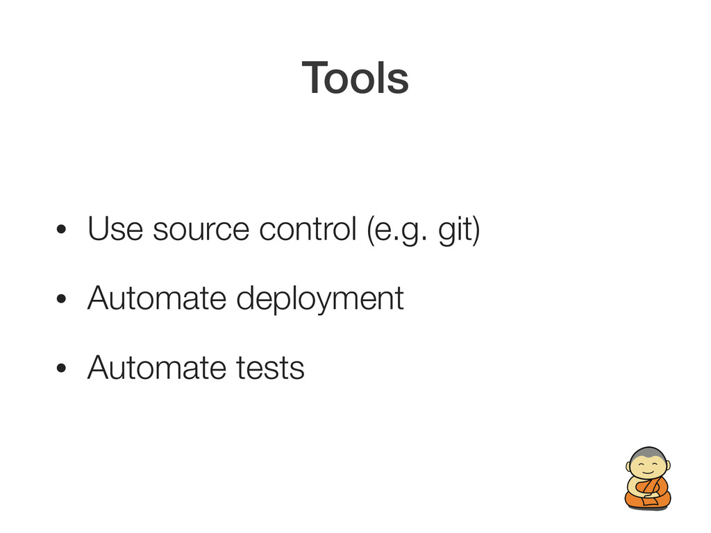 Tools • Use source control (e.g. git) • Automat...