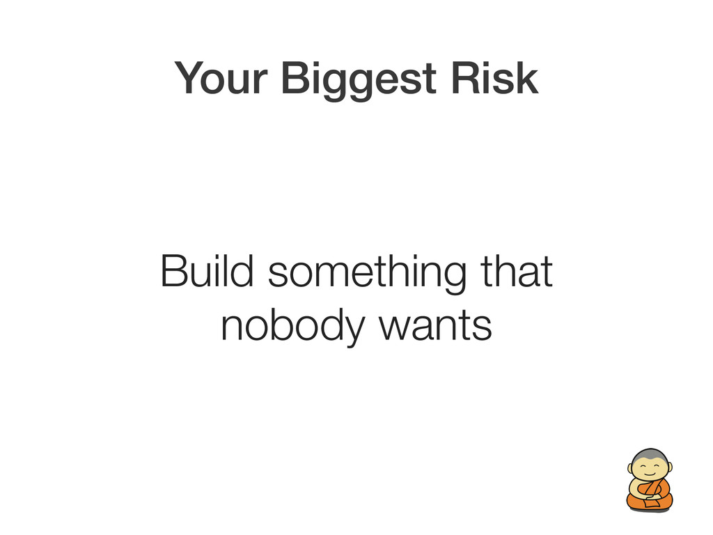Your Biggest Risk Build something that