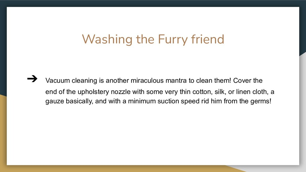 Washing the Furry friend ➔ Vacuum cleaning is a...