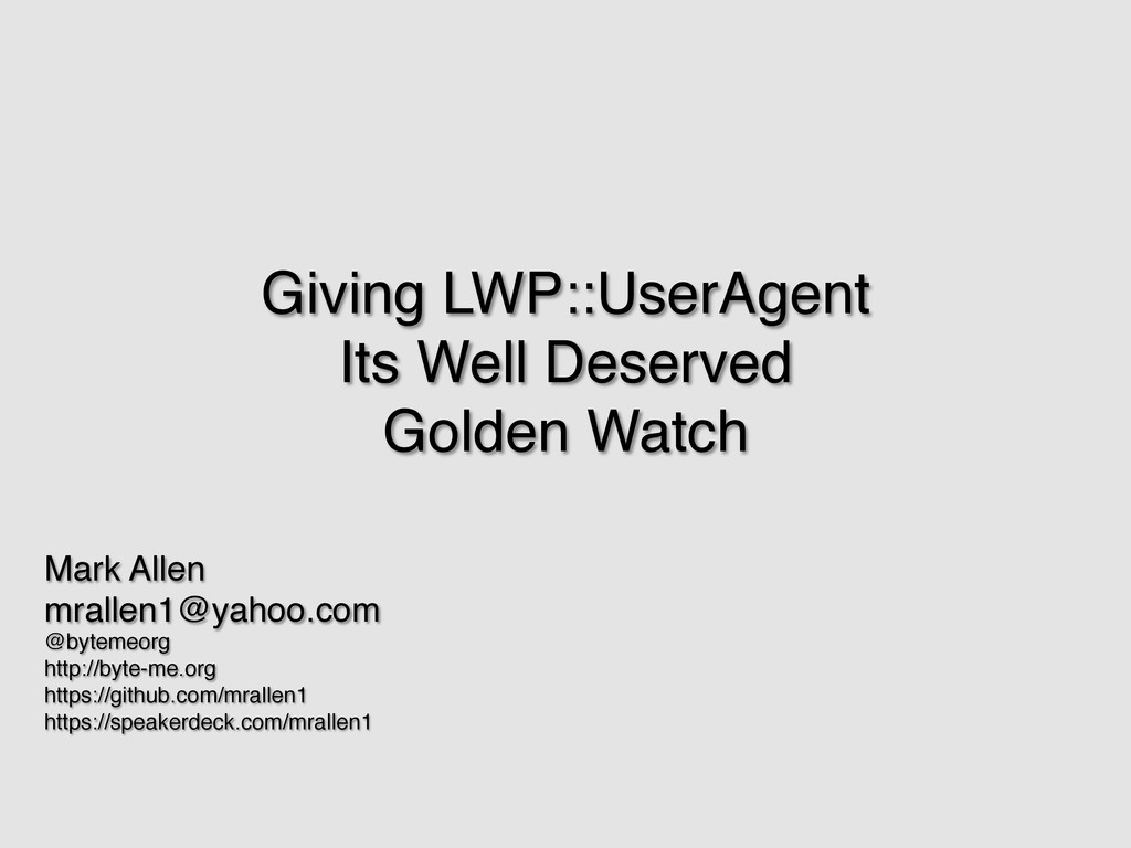 Giving LWP::UserAgent ! Its Well Deserved ! Gol...