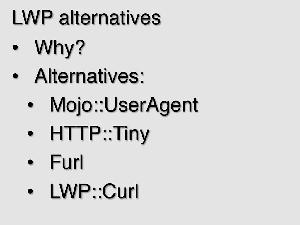 LWP alternatives! • Why?! • Alternatives:! •...