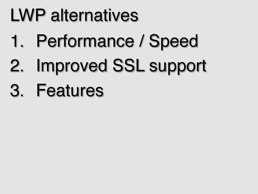 LWP alternatives! 1. Performance / Speed! 2. ...