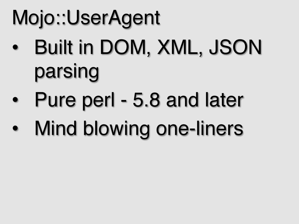 Mojo::UserAgent! • Built in DOM, XML, JSON par...