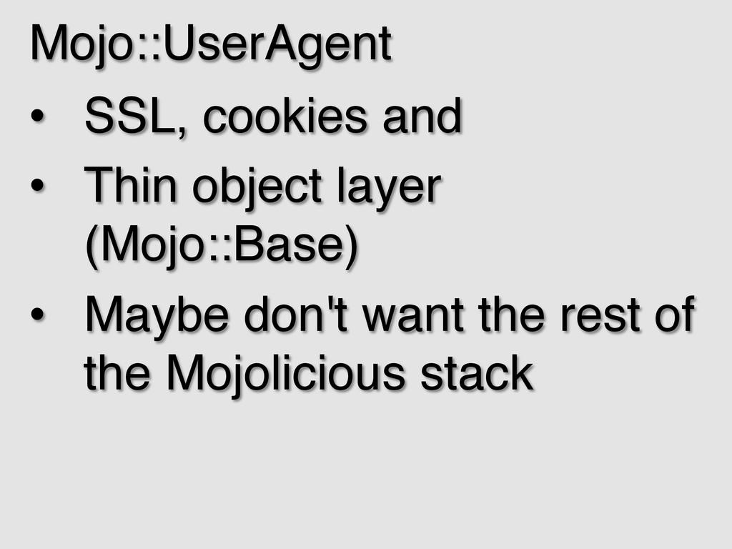 Mojo::UserAgent! • SSL, cookies and! • Thin o...