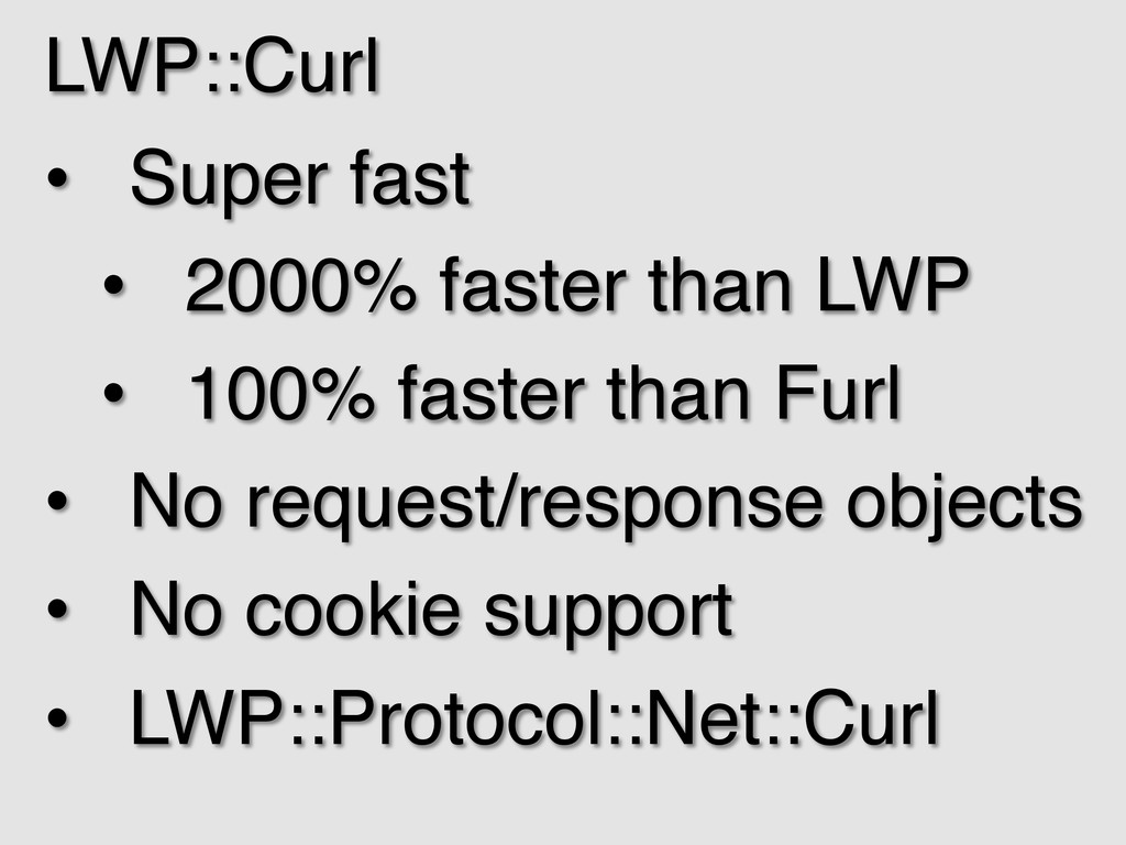 LWP::Curl! • Super fast! • 2000% faster than ...