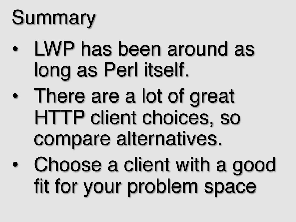 Summary! • LWP has been around as long as Perl...