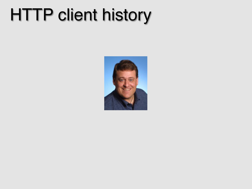 HTTP client history!
