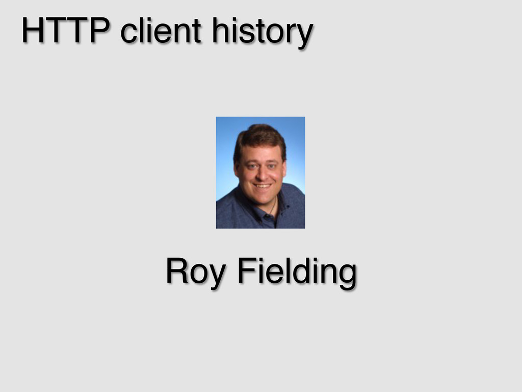 HTTP client history! Roy Fielding!