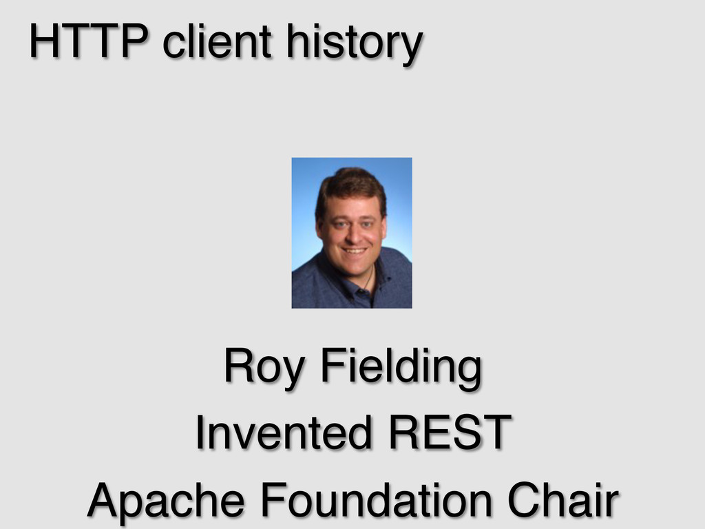 HTTP client history! Roy Fielding! Invented RES...