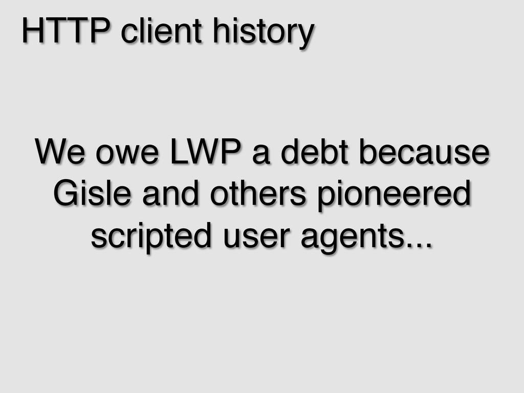 HTTP client history! We owe LWP a debt because ...