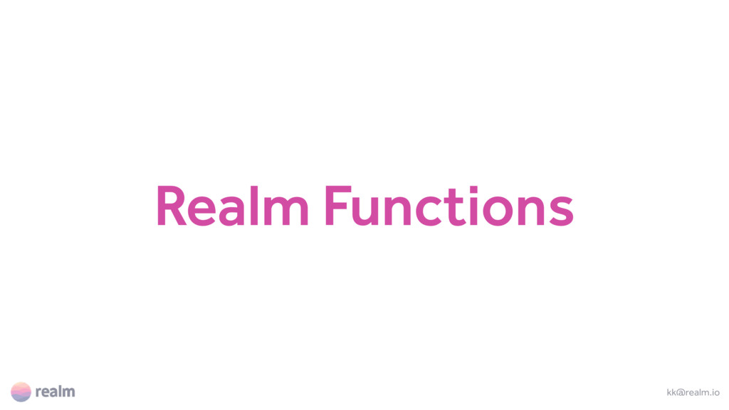 Realm Functions kk@realm.io