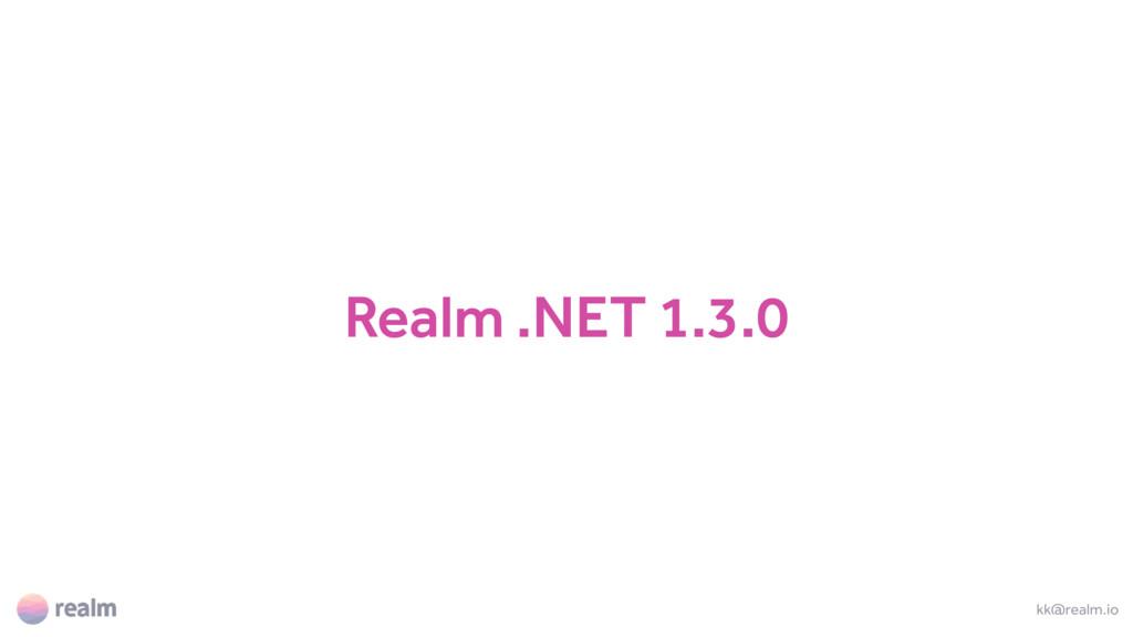 Realm .NET 1.3.0 kk@realm.io