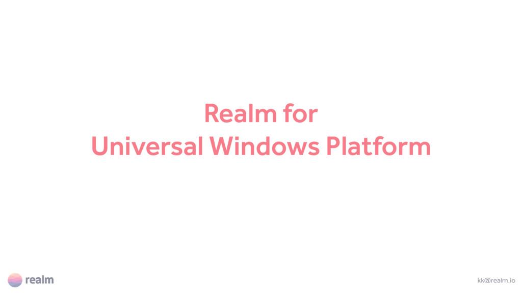 Realm for Universal Windows Platform kk@realm.io
